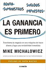 La ganancia es primero: Transforma tu negocio en una máquina de hacer dinero (Spanish Edition) Kindle Edition