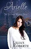 Arielle Immortal Awakening (Immortal Rapture Series Book 1)