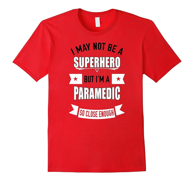 Superhero - Paramedic Shirt - Paramedic Gifts-TD