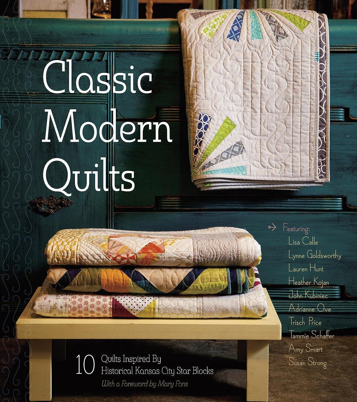 Amazon com   Kansas City Star Publishing Classic Modern Quilts   Classic  Modern Quilts Kansas City Star. Amazon com   Kansas City Star Publishing Classic Modern Quilts