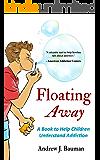 Floating Away: A Book to Help Children Understand Addiction