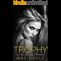Trophy: High School Bully Romance (Kennedy Academy Book 3)