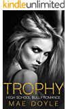 Trophy: High School Bully Romance (Kennedy Academy Book 3)