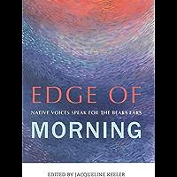 Edge of Morning: Native Voices Speak for the Bears Ears
