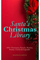 Santa's Christmas Library: 400+ Christmas Novels, Stories, Poems, Carols & Legends (Illustrated Edition): The Gift of the Magi, A Christmas Carol, Silent ... Little Women, The Tale of Peter Rabbit… Kindle Edition