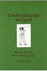 I sette principi del golf. Allenare la mente dentro e fuori il green Hardcover