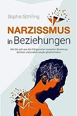 Narzissmus in Beziehungen: Wie Sie sich aus den Fängen einer toxischen Beziehung befreien und endlich wieder glücklich leben (German Edition) Kindle Edition