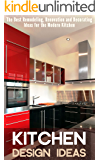 Kitchen Design Ideas: The Best Remodeling, Renovation and Decorating Ideas for the Modern Kitchen