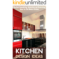 Kitchen Design Ideas: The Best Remodeling, Renovation and Decorating Ideas for the Modern Kitchen (English Edition)