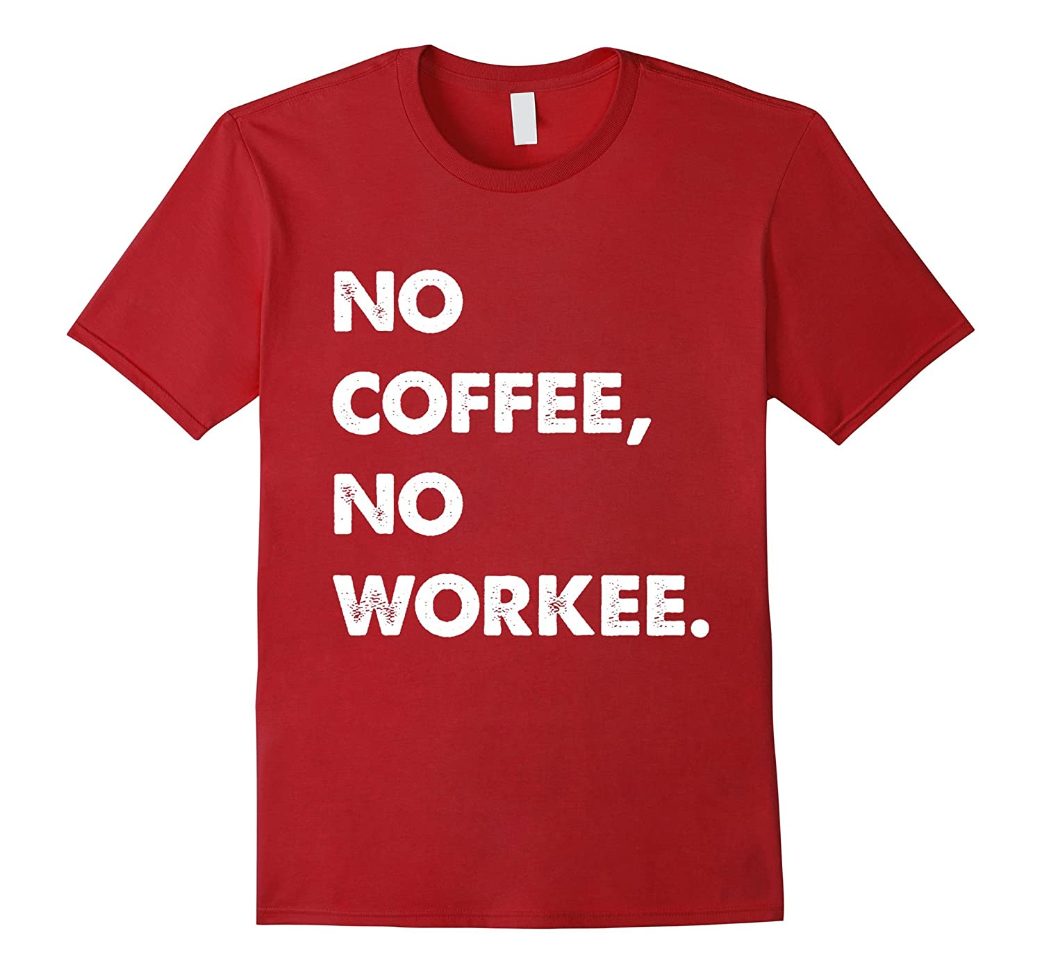 64af47d68 No Coffee, No Workee T-Shirt, No Coffee No Workee Tee.-ANZ - Anztshirt