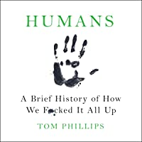 Humans: A Brief History of How We F--ked It All Up