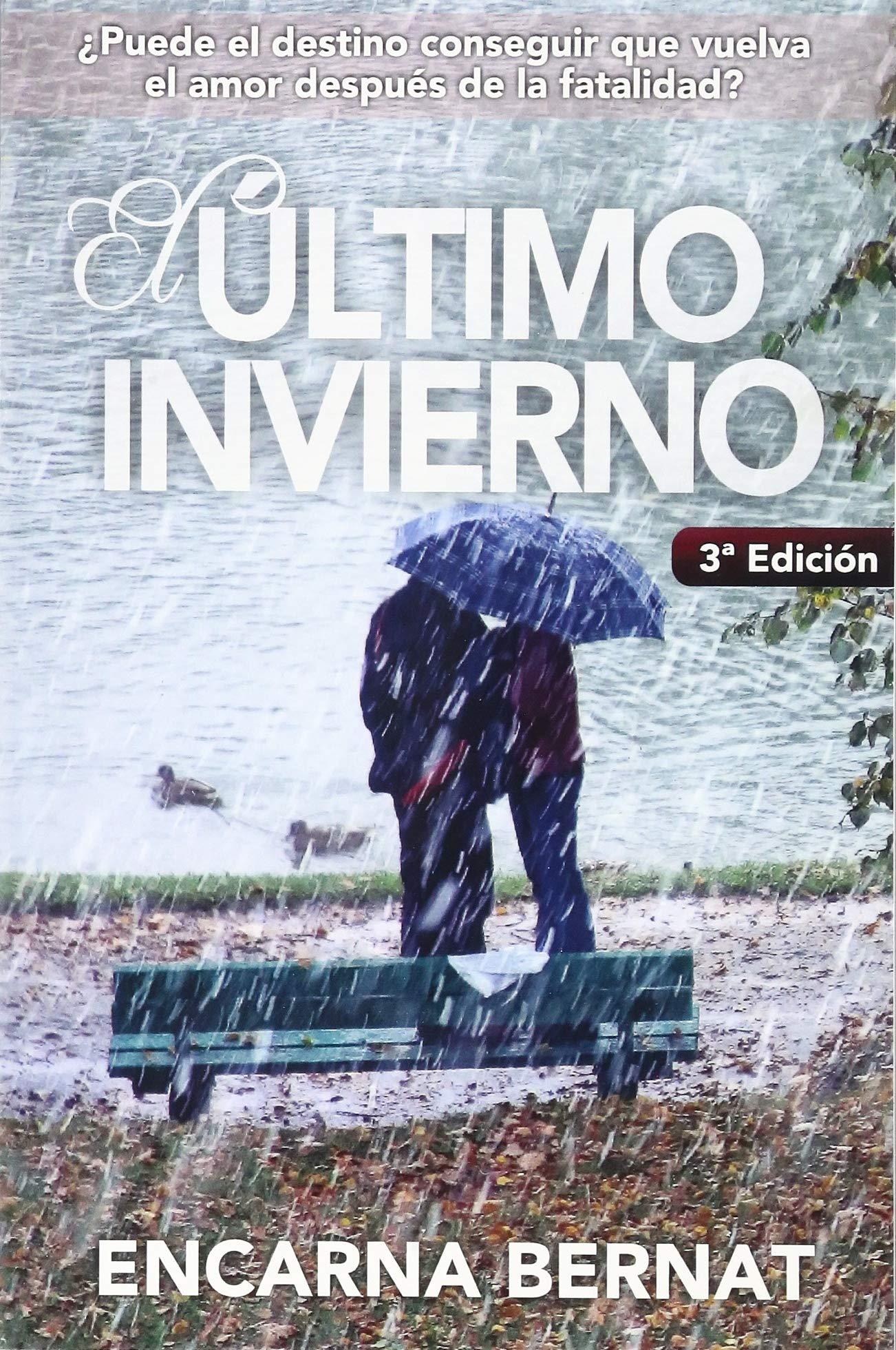 El último invierno: Una historia de amor y superación marcada por la  tragedia. Novela romántica novedades .: Amazon.es: Encarna Bernat: Libros