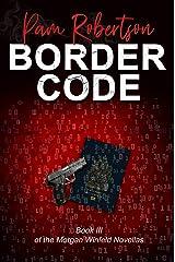 Border Code: Book III of the Morgan Winfeld Novellas Kindle Edition