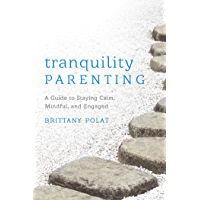 Tranquility Parenting: A Guide to Staying Calm, Mindful, and Engaged (English Edition)