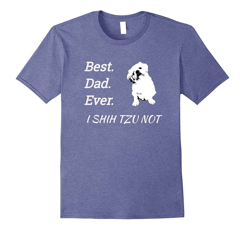Best Dad Ever I Shih Tzu Not Pet T-Shirt- TPT