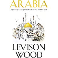 Arabia: A Journey Through The Heart of the Middle East (English Edition)