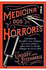 Medicina Dos Horrores: A História De Joseph Lister, O Homem Que Revolucionou O Apavorante Mundo Das Cirurgias Do Século XIX (Portuguese Edition) Kindle Edition