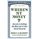Where's My Money?: Secrets to Getting the Most out of Your Social Security
