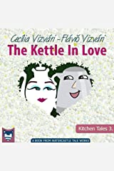 The Kettle In Love (Kitchen Tales Book 3) Kindle Edition
