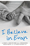 I Believe In Evan - My Fight to Save my Baby from a Devastating Brain Injury and the Forces Against Us