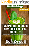 Superfoods Smoothies Bible: Over 180 Quick & Easy Gluten Free Low Cholesterol Whole Foods Blender Recipes full of Antioxidants & Phytochemicals (Natural Weight Loss Transformation Book 163)