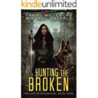 Hunting The Broken: Age Of Madness - A Kurtherian Gambit Series (The Caitlin Chronicles Book 3)