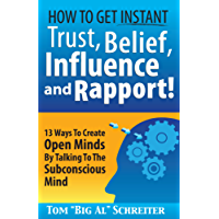 How To Get Instant Trust, Belief, Influence and Rapport! 13 Ways To Create Open Minds By Talking To The Subconscious Mind (MLM & Network Marketing)