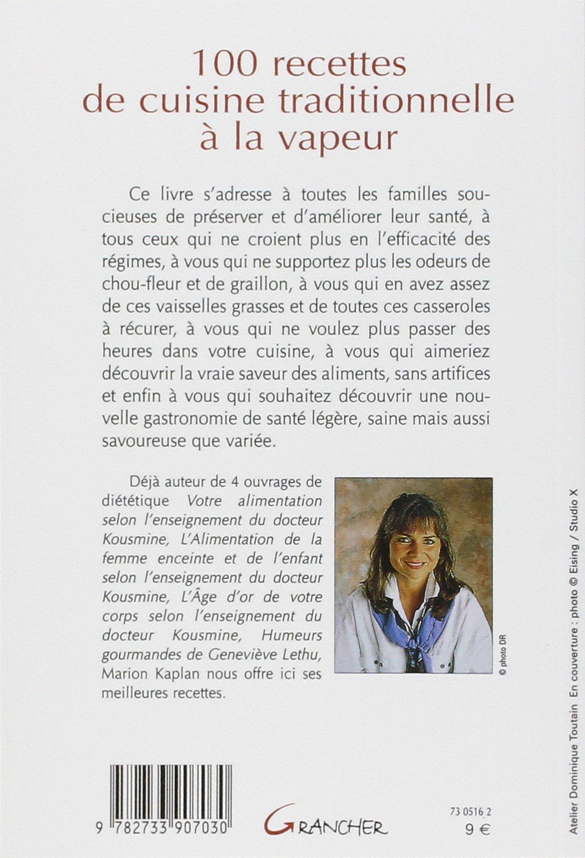Amazon.fr - 100 recettes de cuisine traditionnelle à la vapeur - Marion  Kaplan - Livres