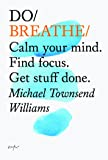 Do Breathe: Calm Your Mind. Find focus. Get stuff done. (Do Books)