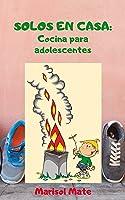 Solos En Casa: Cocina Para Adolescentes (Edición