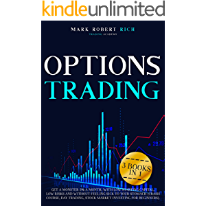 OPTIONS TRADING : 3 BOOKS IN 1: Get a Monster 5% a Month with Low Starting Capital, Low Risks and Without Feeling Sick…