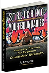Stretching Your Boundaries: Flexibility Training for Extreme Calisthenic Strength Kindle Edition