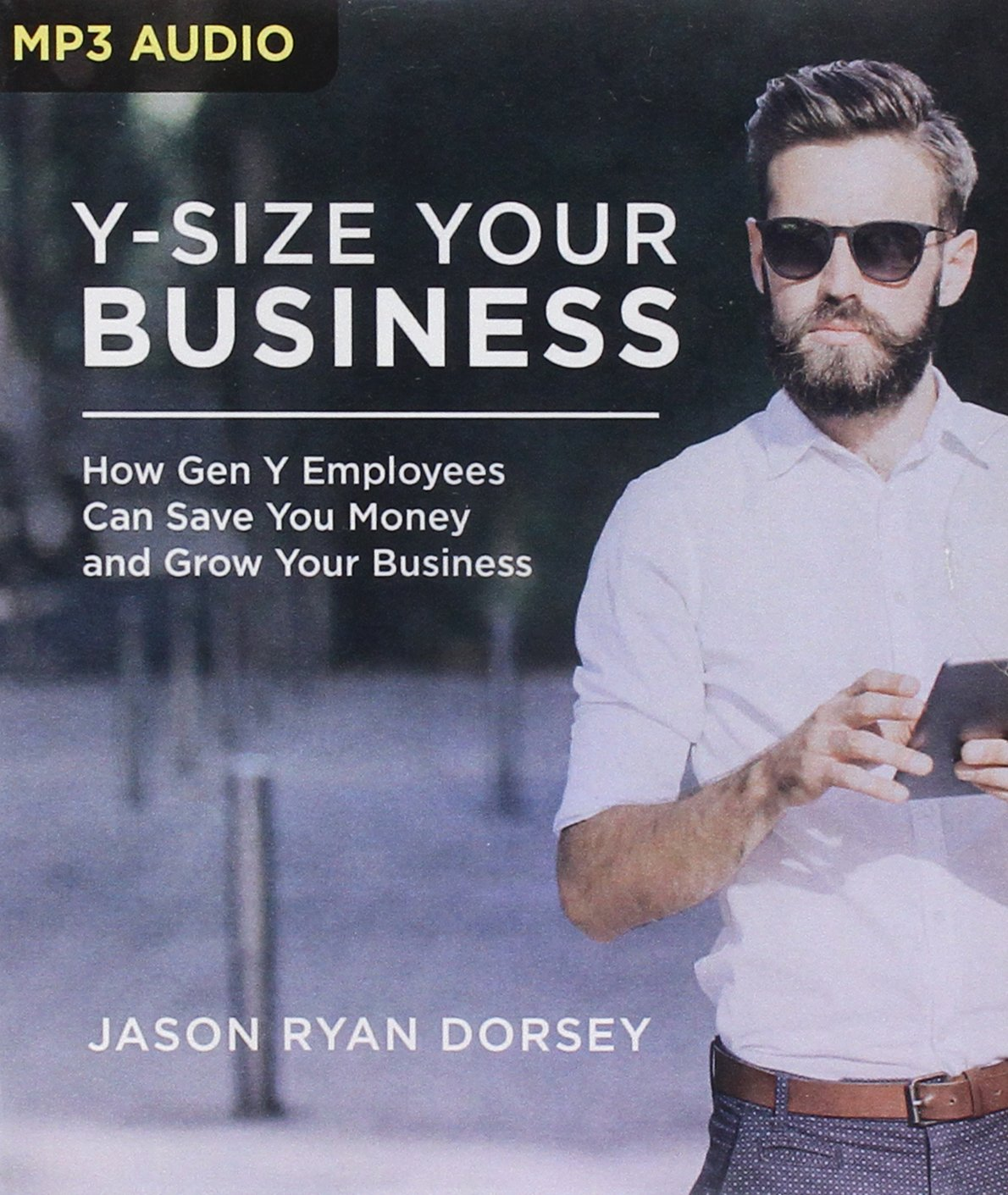 Y-Size Your Business: How Gen Y Employees Can Save You Money and Grow Your  Business: Jason Ryan Dorsey, Joshua Swanson: 0889290450128: Amazon.com:  Books