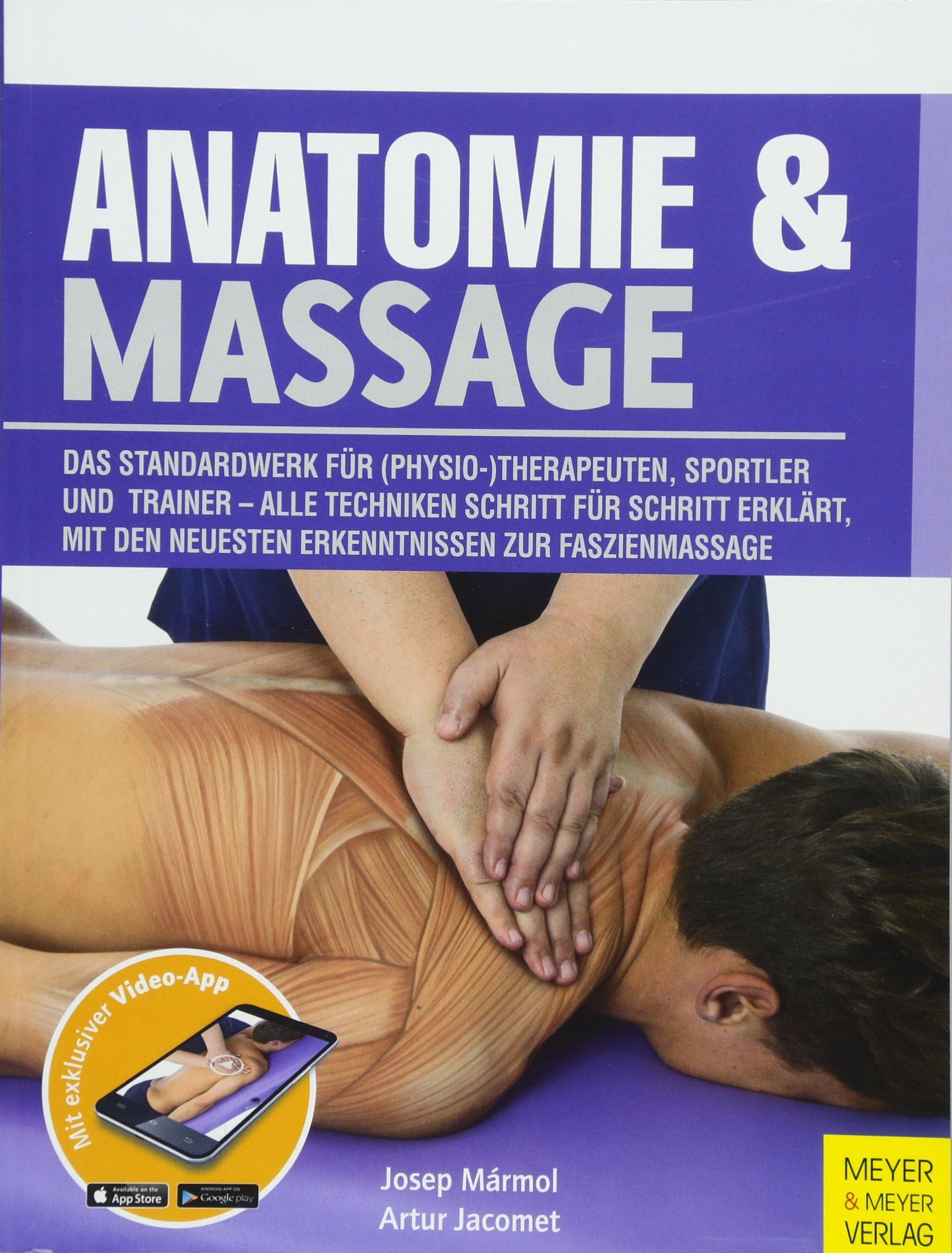 Anatomie & Massage: Das Standardwerk für (Physio-) Therapeuten, Sportler und Trainer - Alle Techniken Schritt für Schritt erklärt, mit den neuesten Erkenntnissen zur Faszienmassage