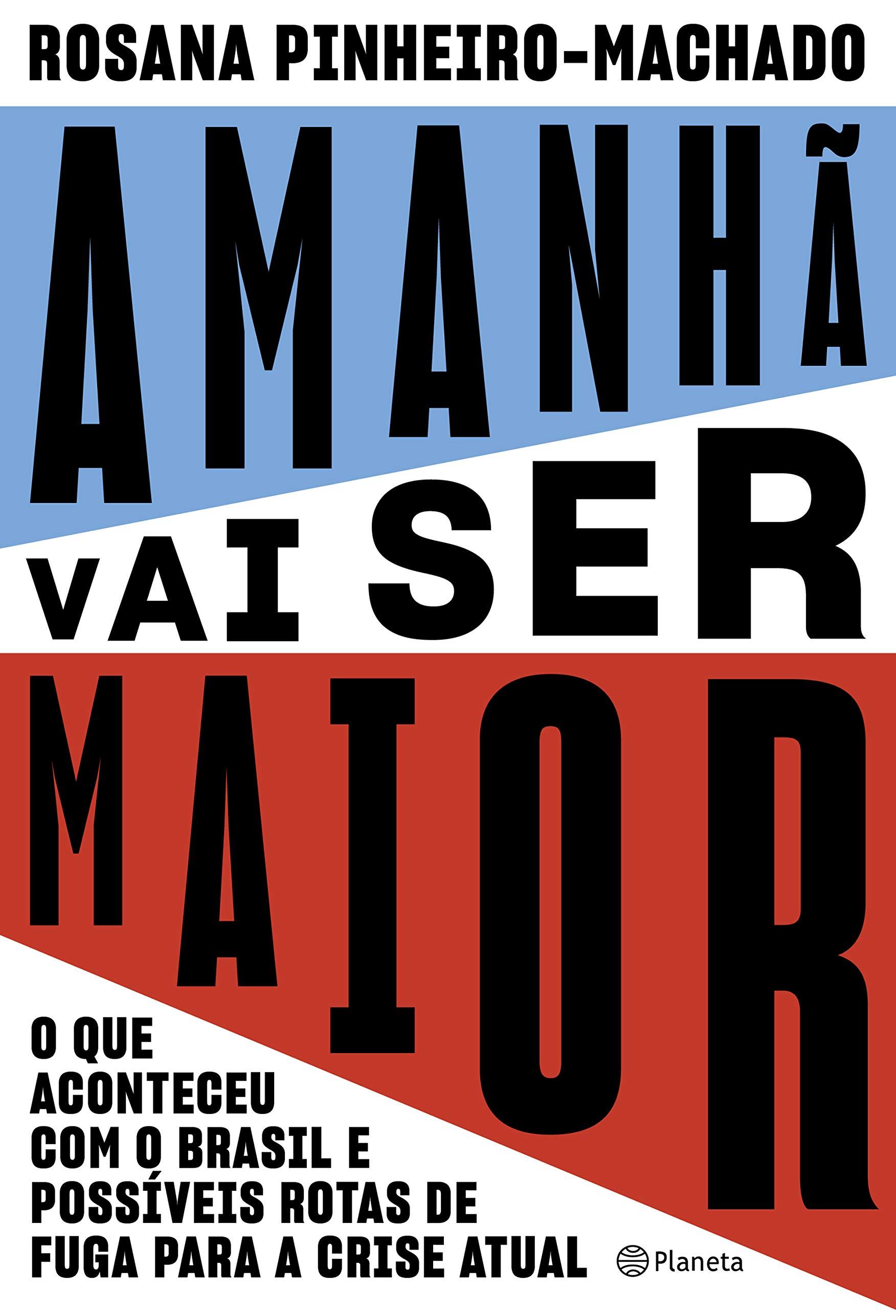 Amanhã Vai Ser Maior O Que Aconteceu Com O Brasil E Possíveis Rotas De Fuga Para A Crise Atual Br