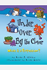 Under, Over, By the Clover: What Is a Preposition? (Words Are CATegorical ®) Kindle Edition