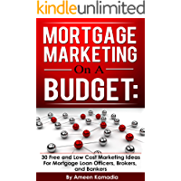 Mortgage Marketing on a Budget: 30 Free and Low Cost Marketing Ideas for Mortgage Loan Officers, Brokers, and Bankers