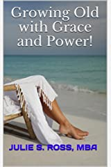 Growing Old with Grace and Power Kindle Edition