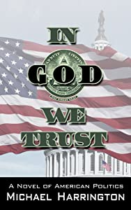 In God We Trust: A Novel of American Politics