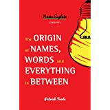 The Origin of Names, Words and Everything in Between: (Word Origins, Trivia Book for Adults, Funny Trivia, Origin of Words)