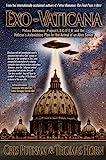 Exo-Vaticana : Petrus Romanus, Project L.U.C.I.F.E.R. And the Vatican's Astonishing Plan for the Arrival of an Alien Savior