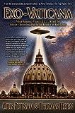 Exo-Vaticana: Petrus Romanus, Project L.U.C.I.F.E.R. and the Vatican's Astonishing Plan for the Arrival of an Alien Savior