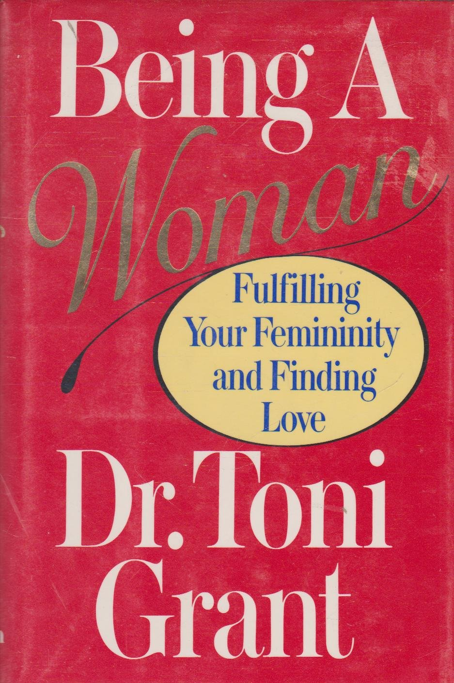 Being a woman fulfilling your femininity and finding love toni being a woman fulfilling your femininity and finding love toni grant 9780394554976 amazon books fandeluxe Gallery