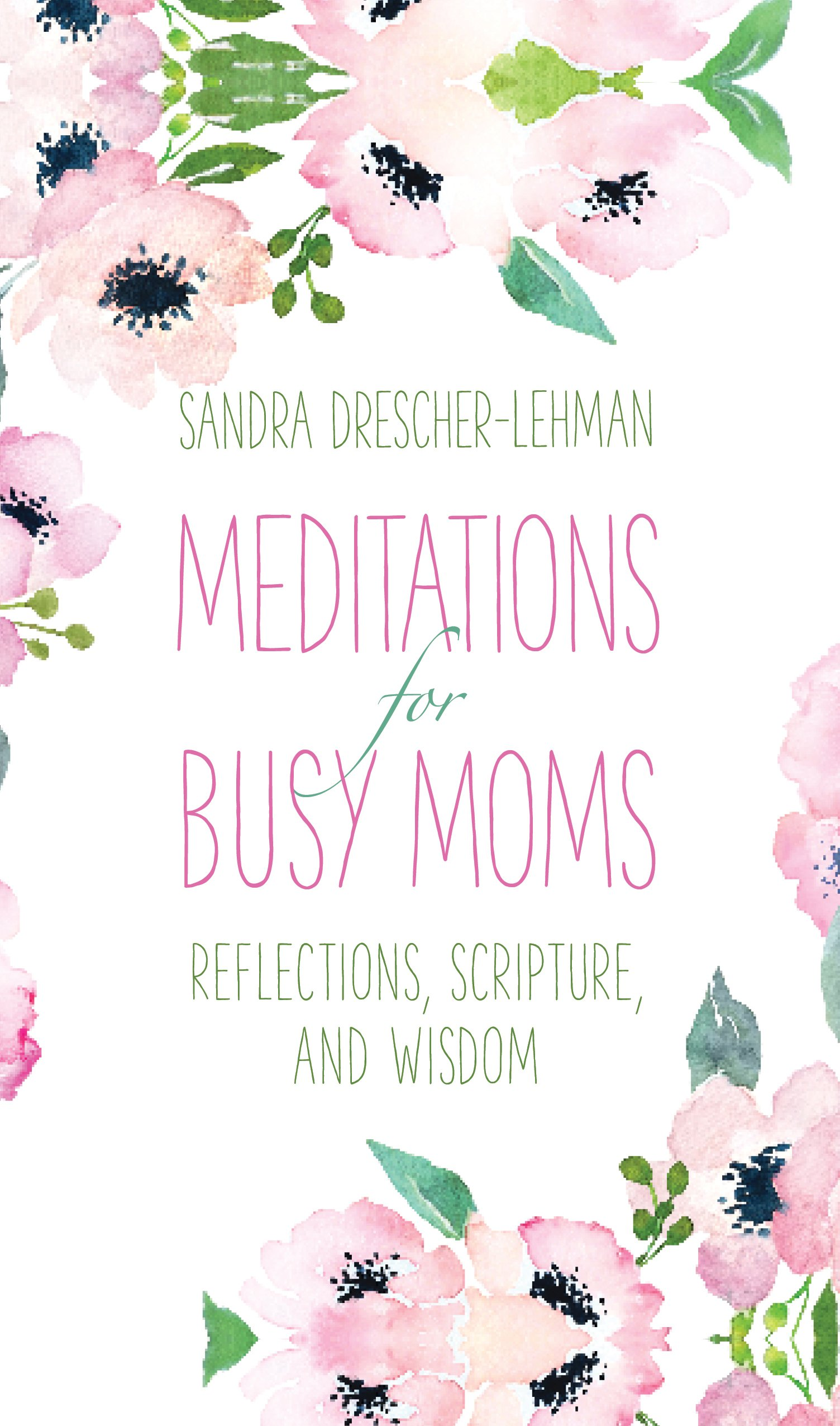 Read Online Meditations for Busy Moms: Reflections, Scripture, and Wisdom pdf