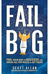 Fail Big: Fail Your Way to Success and Break All the Rules to Get There (Fail Big Series Book 1) Kindle Edition