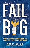 Fail Big: Fail Your Way to Success and Break All the Rules to Get There (Fail Big Series Book 1)