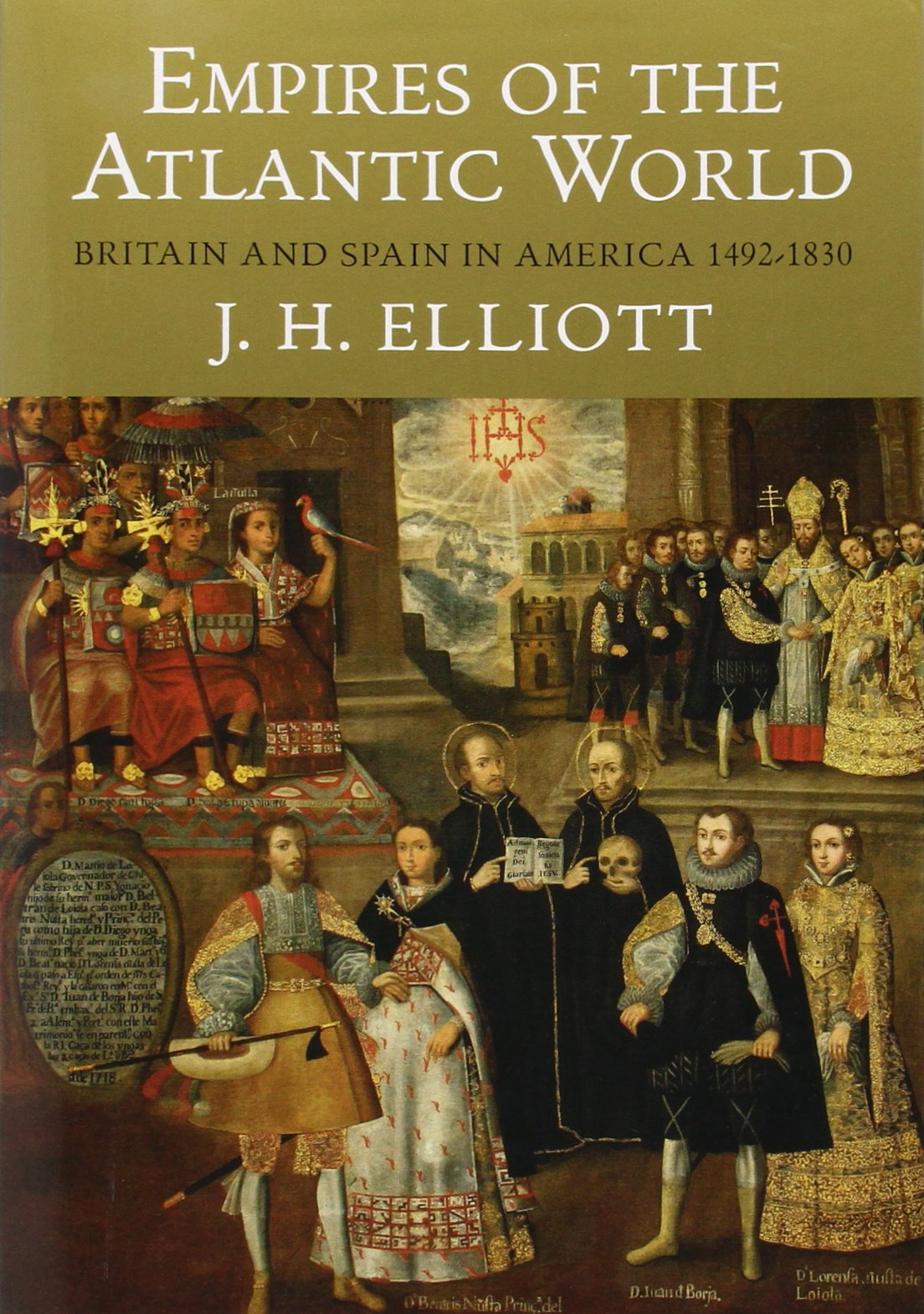 Empires of the Atlantic World: Britain and Spain in America 1492-1830: John  H. Elliott: 9780300123999: Amazon.com: Books