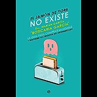 El jamón de York no existe: La guía para comprar saludable y descubrir los secretos del supermercado (Psicología y salud)
