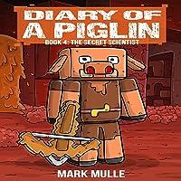 The Secret Scientist: Diary of a Piglin, Book 4
