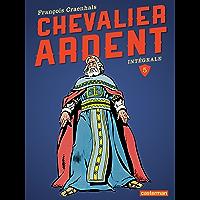 Chevalier Ardent - L'Intégrale (Tome 5): La fiancée du Roi Arthus - Les murs qui saignent - Yama, Princesse d'Alampur - Retour à Rougecogne (French Edition)
